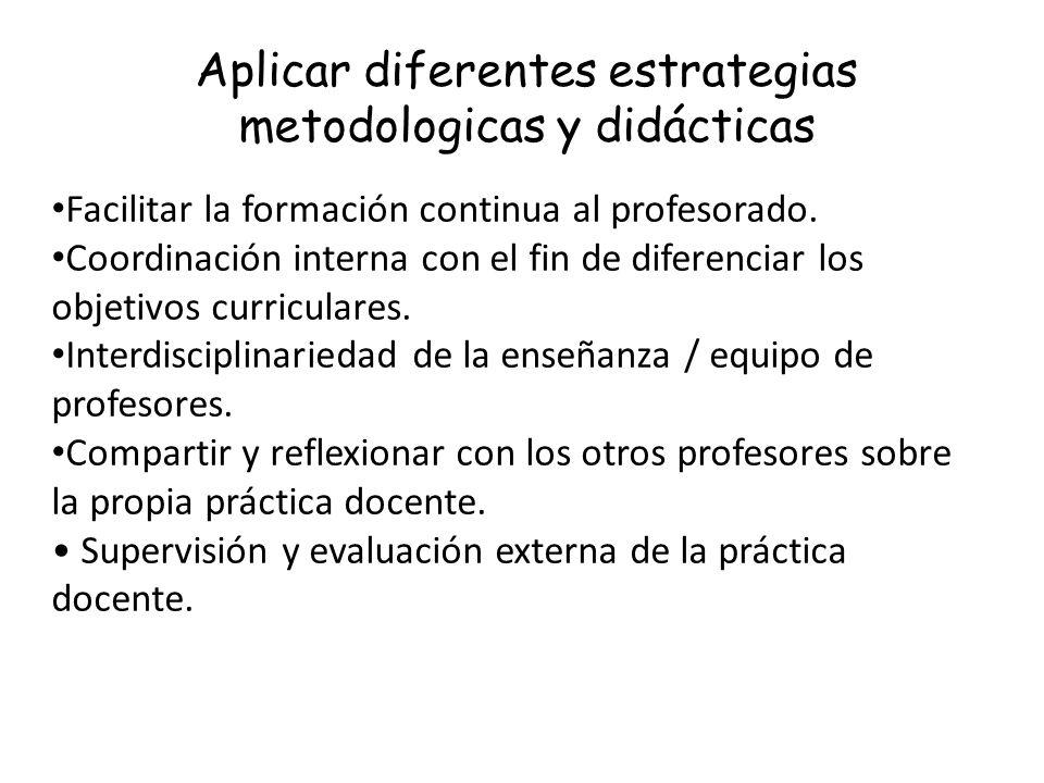Aplicar diferentes estrategias metodologicas y didácticas Facilitar la formación continua al profesorado. Coordinación interna con el fin de diferenci