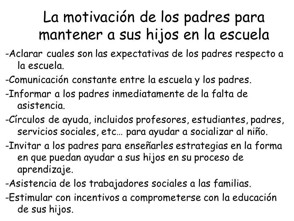 La motivación de los padres para mantener a sus hijos en la escuela -Aclarar cuales son las expectativas de los padres respecto a la escuela. -Comunic