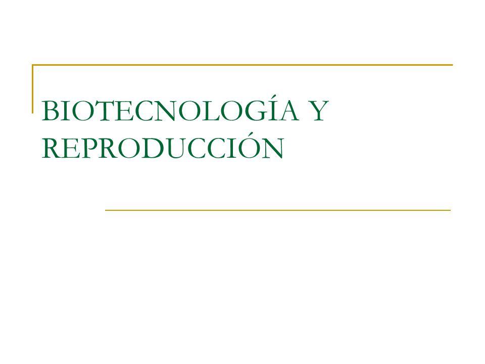 BIOTECNOLOGÍA Y REPRODUCCIÓN