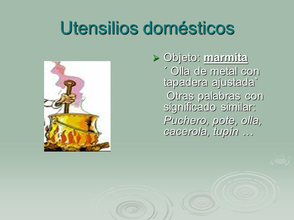 Utensilios domésticos MAYORES DE 50 AÑOS -Caldero ENTRE 25 Y 50 AÑOS - Pote - Olla - Puchero - Perola - Perolo MENORES DE 25 AÑOS -Olla