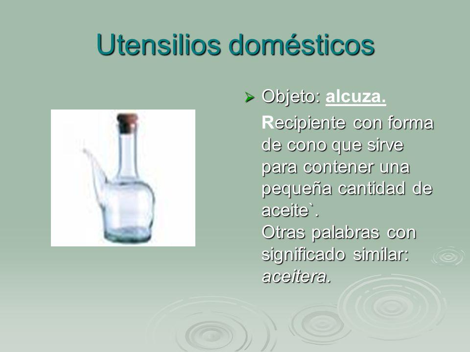Utensilios domésticos Objeto: Objeto: alcuza.