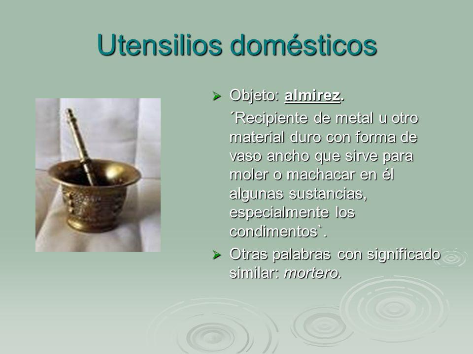 Utensilios domésticos Mayores de 60 años -Almirez Entre 25 y 60 años -Mortero Menores de 25 años - Picador