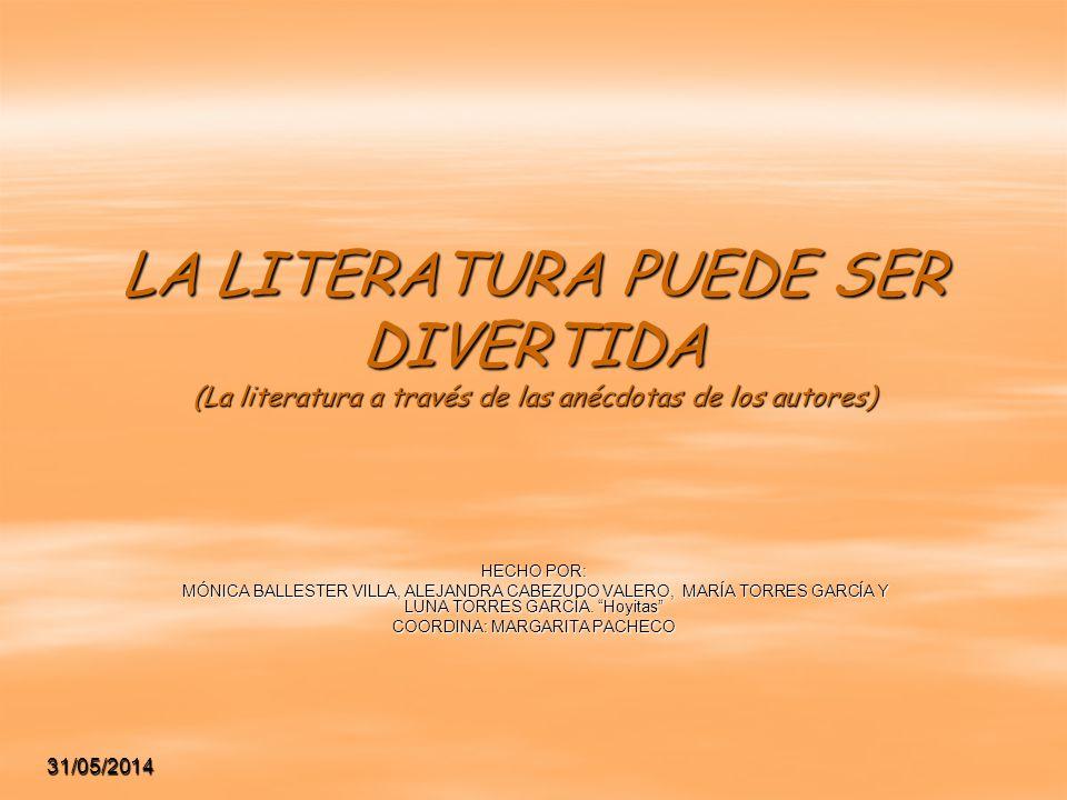 LA LITERATURA PUEDE SER DIVERTIDA (La literatura a través de las anécdotas de los autores) HECHO POR: MÓNICA BALLESTER VILLA, ALEJANDRA CABEZUDO VALER
