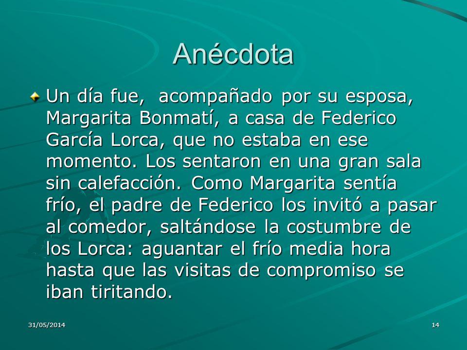 Anécdota Un día fue, acompañado por su esposa, Margarita Bonmatí, a casa de Federico García Lorca, que no estaba en ese momento. Los sentaron en una g