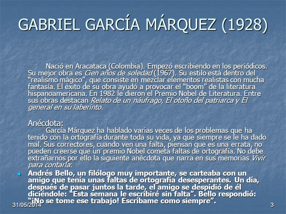 GABRIEL GARCÍA MÁRQUEZ (1928) Nació en Aracataca (Colombia). Empezó escribiendo en los periódicos. Su mejor obra es Cien años de soledad (1967). Su es