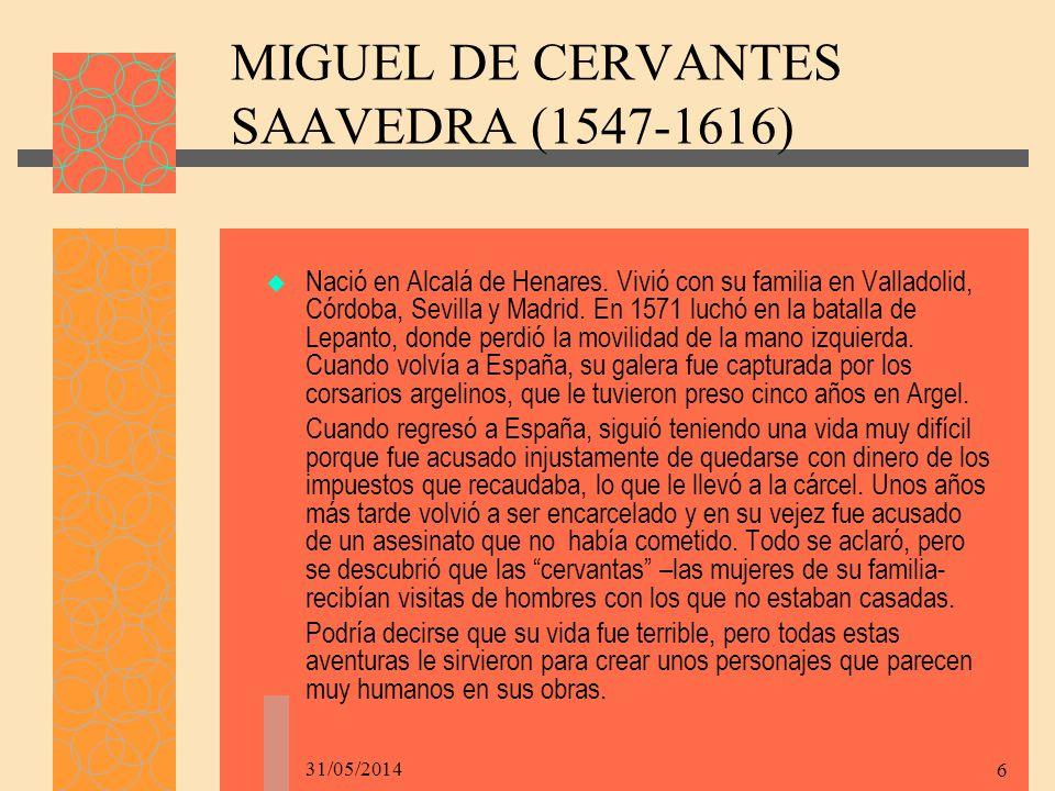 MIGUEL DE CERVANTES SAAVEDRA (1547-1616) Nació en Alcalá de Henares. Vivió con su familia en Valladolid, Córdoba, Sevilla y Madrid. En 1571 luchó en l