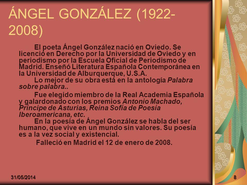 ÁNGEL GONZÁLEZ (1922- 2008) El poeta Ángel González nació en Oviedo. Se licenció en Derecho por la Universidad de Oviedo y en periodismo por la Escuel