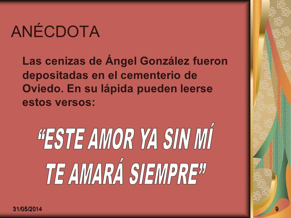 ANÉCDOTA Las cenizas de Ángel González fueron depositadas en el cementerio de Oviedo. En su lápida pueden leerse estos versos: 31/05/20149