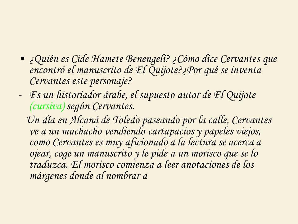 Dulcinea, Cervantes queda atónito, por lo que le pide al morisco que traduzca el título del libro: Don Quijote de la Mancha, escrito por Cide Hamete Benengeli.