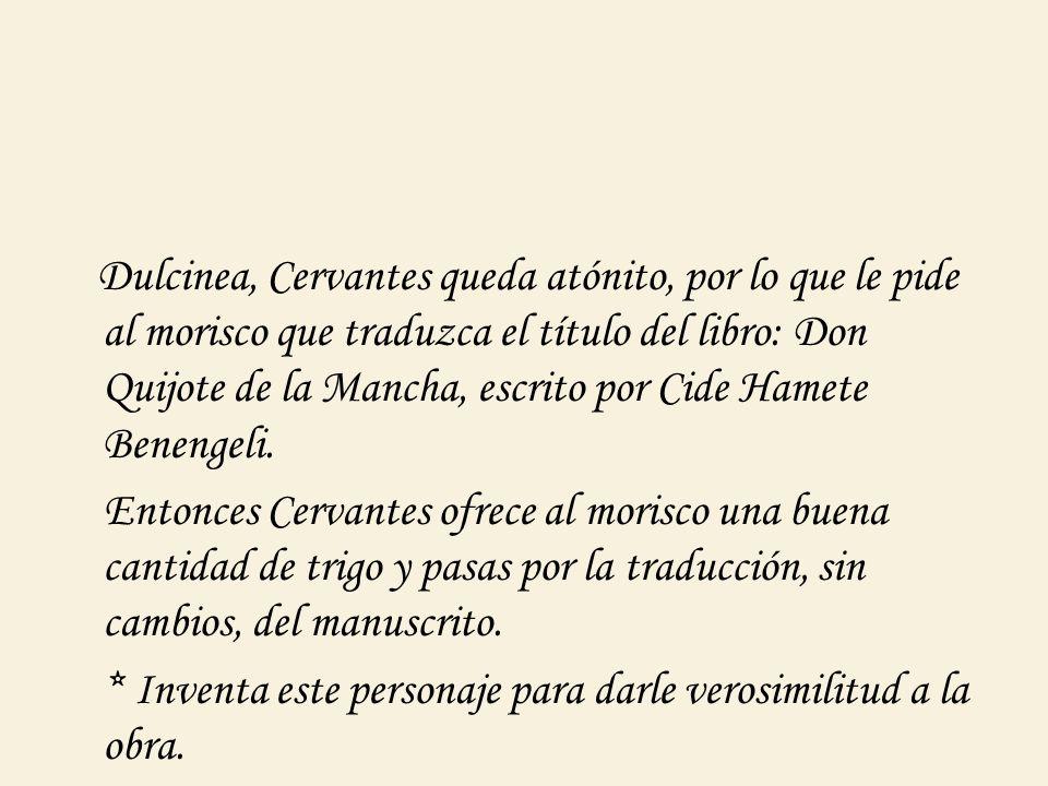 Dulcinea, Cervantes queda atónito, por lo que le pide al morisco que traduzca el título del libro: Don Quijote de la Mancha, escrito por Cide Hamete B