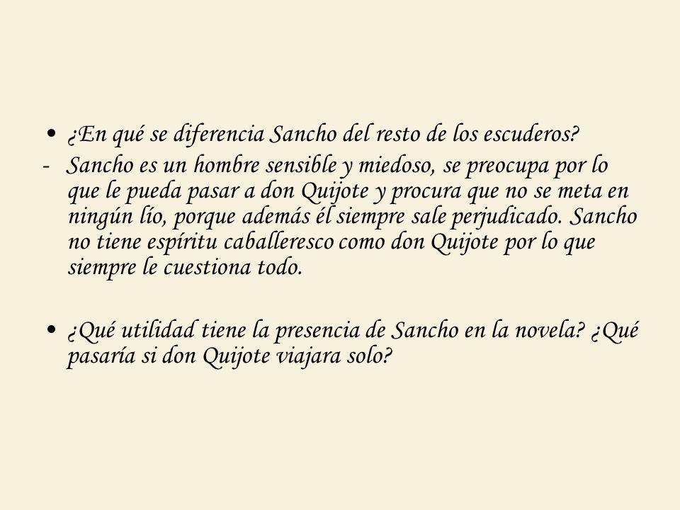 ¿En qué se diferencia Sancho del resto de los escuderos? - Sancho es un hombre sensible y miedoso, se preocupa por lo que le pueda pasar a don Quijote
