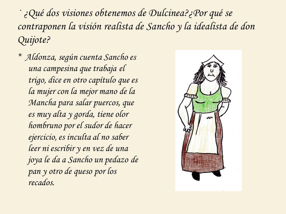 * Dulcinea, en la imaginación de don Quijote es de alto linaje, con buena fama, hermosa, discreta, honesta, delicada, con bellas manos, usa perfume de rosas, lirios o ámbar y que se dedica a ensartar perlas y bordar con oro preciosas prendas.