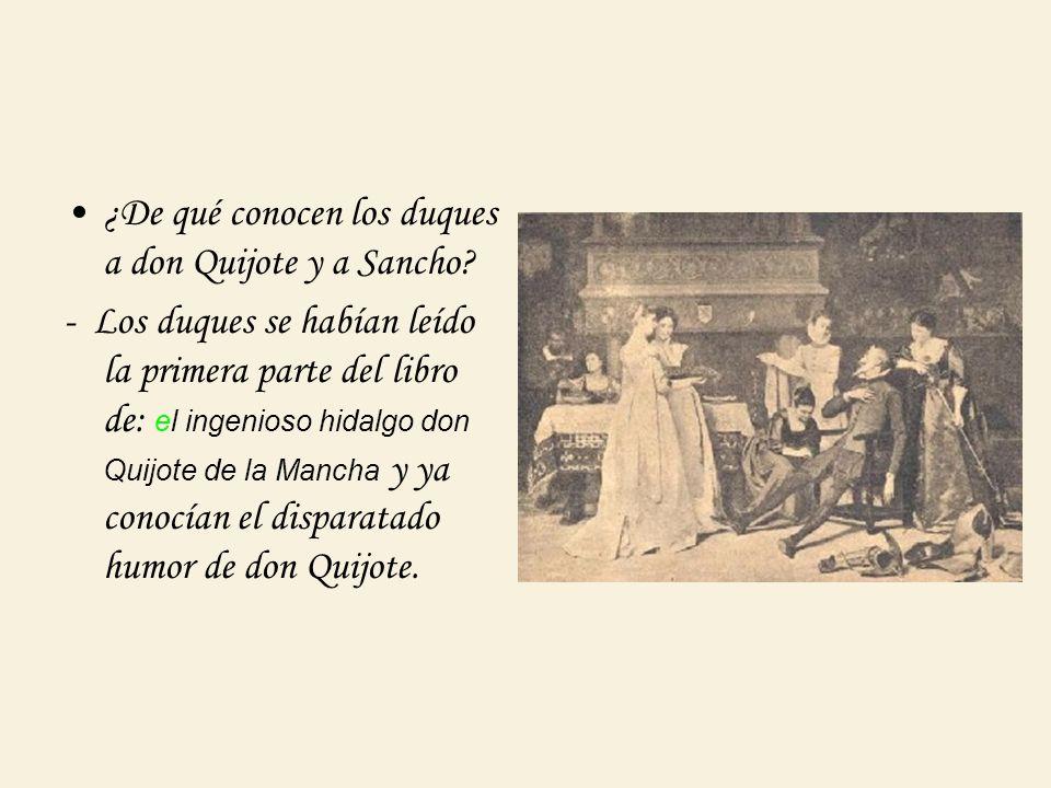 ¿De qué conocen los duques a don Quijote y a Sancho? - Los duques se habían leído la primera parte del libro de: el ingenioso hidalgo don Quijote de l