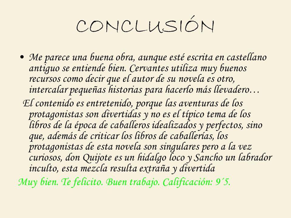 CONCLUSIÓN Me parece una buena obra, aunque esté escrita en castellano antiguo se entiende bien. Cervantes utiliza muy buenos recursos como decir que