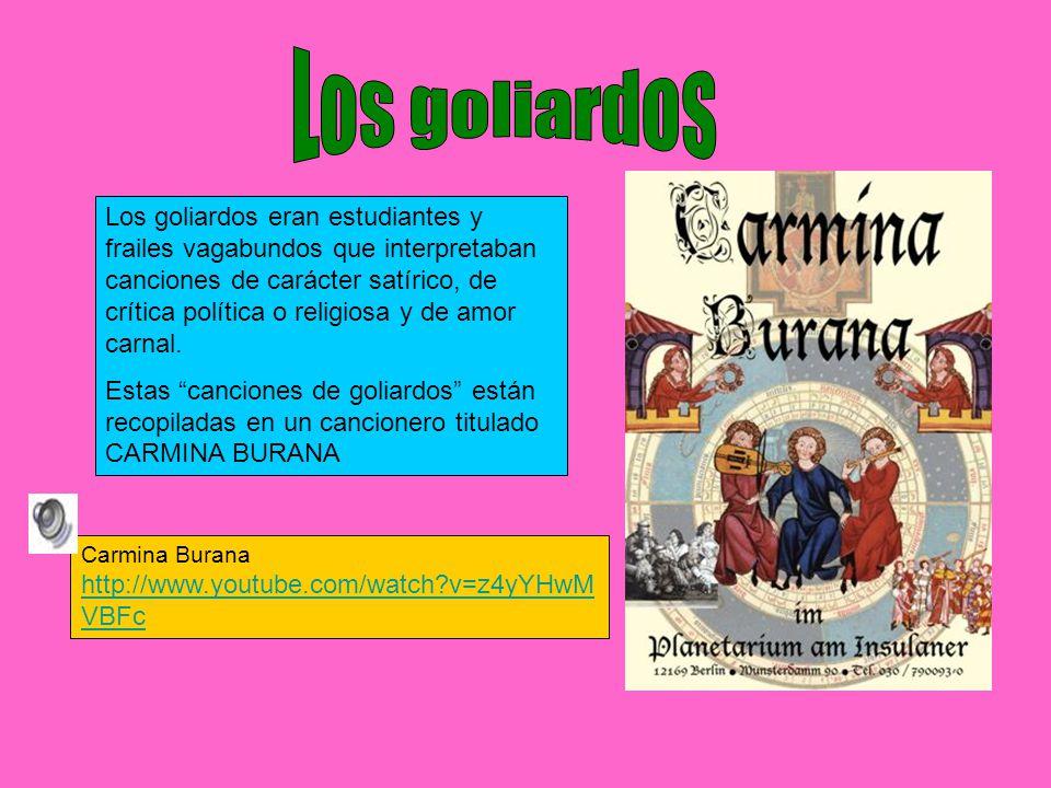 Los goliardos eran estudiantes y frailes vagabundos que interpretaban canciones de carácter satírico, de crítica política o religiosa y de amor carnal.