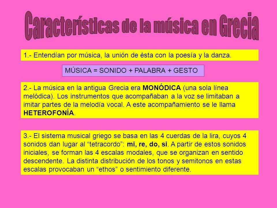 1.- Entendían por música, la unión de ésta con la poesía y la danza. MÚSICA = SONIDO + PALABRA + GESTO 2.- La música en la antigua Grecia era MONÓDICA