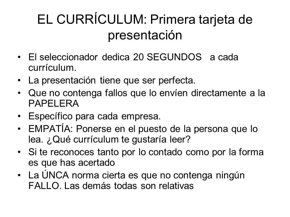 EL CURRÍCULUM: Primera tarjeta de presentación El seleccionador dedica 20 SEGUNDOS a cada currículum. La presentación tiene que ser perfecta. Que no c