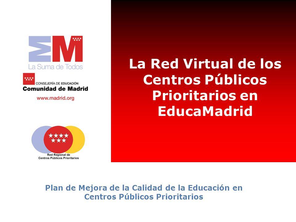 La Red Virtual de los Centros Públicos Prioritarios en EducaMadrid Plan de Mejora de la Calidad de la Educación en Centros Públicos Prioritarios