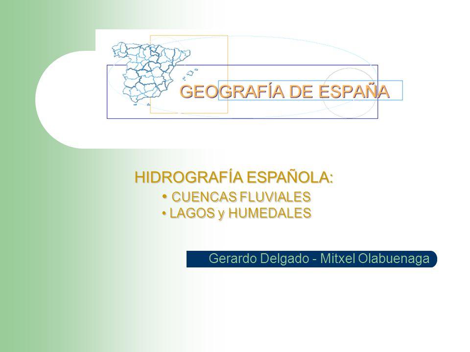 Gerardo Delgado - Mitxel Olabuenaga HIDROGRAFÍA ESPAÑOLA: CUENCAS FLUVIALES CUENCAS FLUVIALES LAGOS y HUMEDALES LAGOS y HUMEDALES