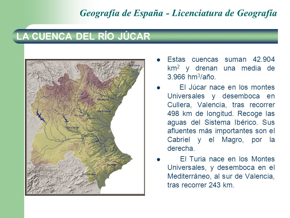Geografía de España - Licenciatura de Geografía LA CUENCA DEL RÍO JÚCAR Estas cuencas suman 42.904 km 2 y drenan una media de 3.966 hm 3 /año. El Júca