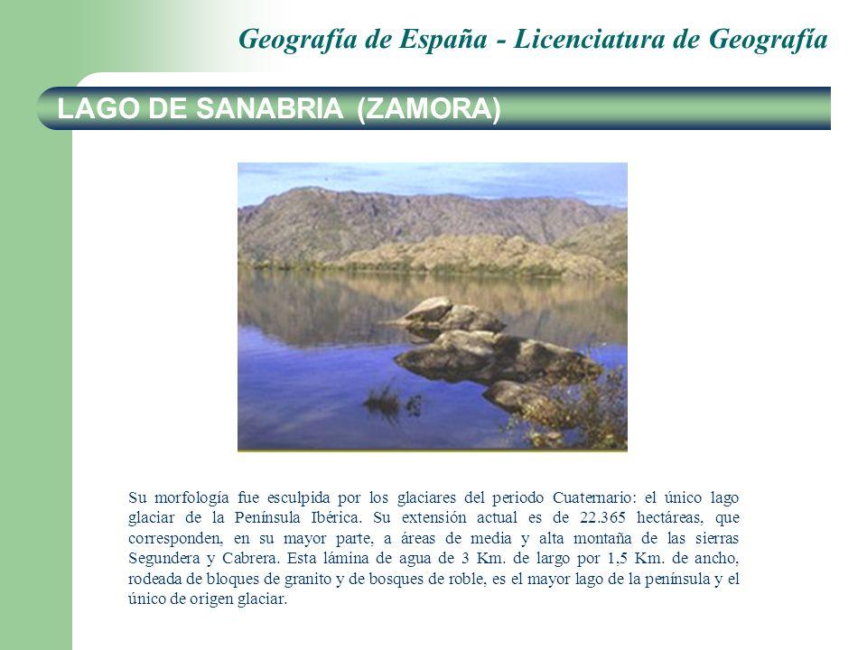 Geografía de España - Licenciatura de Geografía LAGO DE SANABRIA (ZAMORA) Su morfología fue esculpida por los glaciares del periodo Cuaternario: el único lago glaciar de la Península Ibérica.