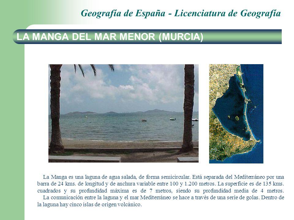 Geografía de España - Licenciatura de Geografía LA MANGA DEL MAR MENOR (MURCIA) La Manga es una laguna de agua salada, de forma semicircular. Está sep