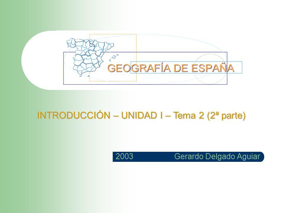 Gerardo Delgado Aguiar 2003 INTRODUCCIÓN – UNIDAD I – Tema 2 (2ª parte)