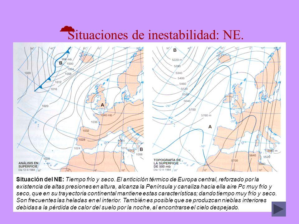 Situaciones de inestabilidad: NE. Situación del NE: Tiempo frío y seco. El anticiclón térmico de Europa central, reforzado por la existencia de altas
