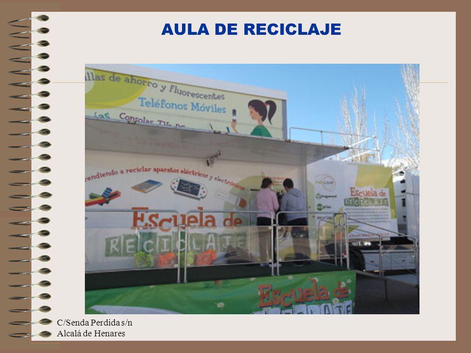 C/Senda Perdida s/n Alcalá de Henares AULA DE RECICLAJE