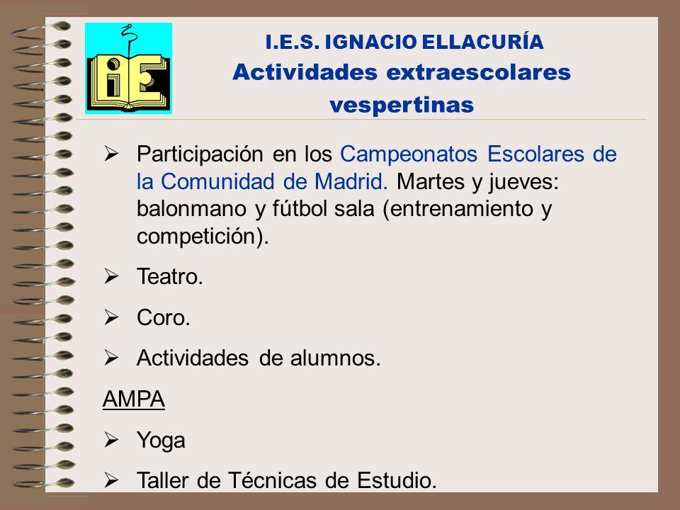 I.E.S. IGNACIO ELLACURÍA Actividades extraescolares vespertinas Participación en los Campeonatos Escolares de la Comunidad de Madrid. Martes y jueves: