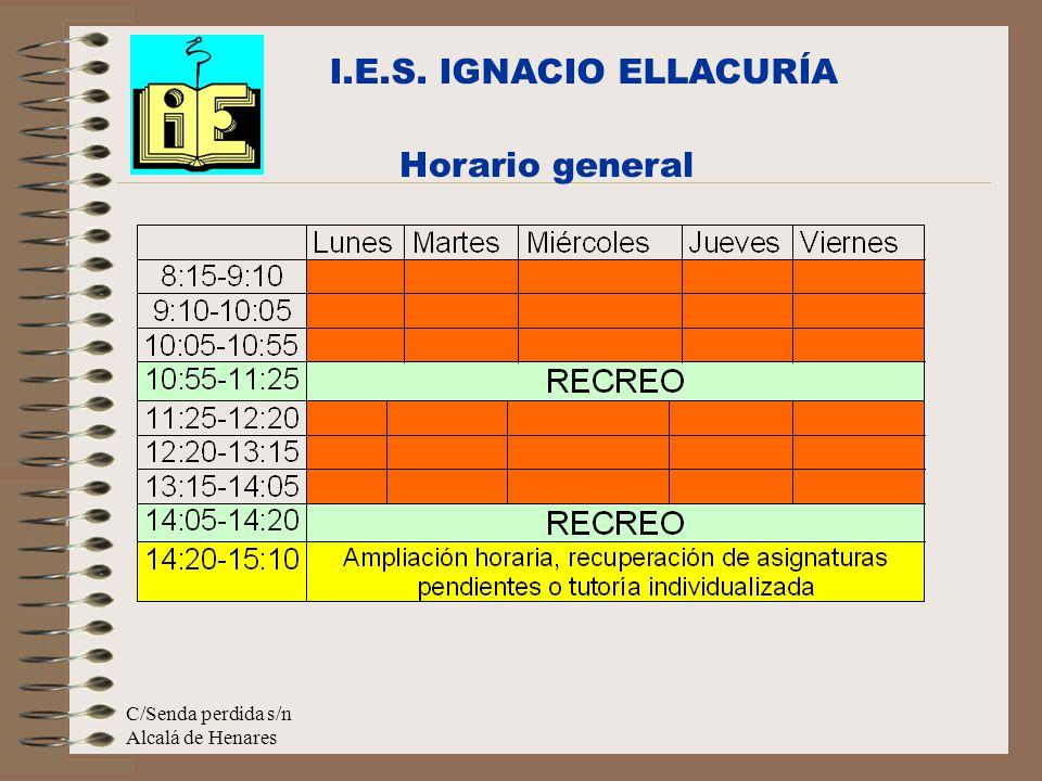 C/Senda perdida s/n Alcalá de Henares Horario general I.E.S. IGNACIO ELLACURÍA