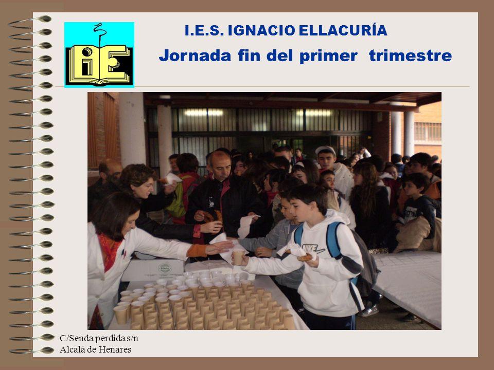 C/Senda perdida s/n Alcalá de Henares I.E.S. IGNACIO ELLACURÍA Jornada fin del primer trimestre