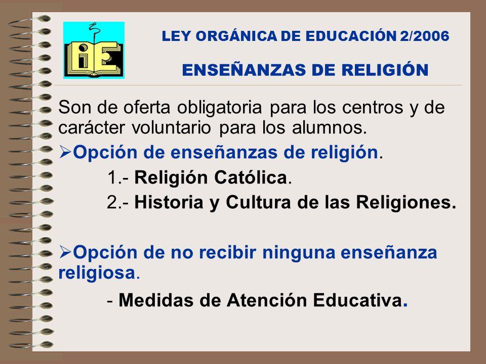 LEY ORGÁNICA DE EDUCACIÓN 2/2006 ENSEÑANZAS DE RELIGIÓN Son de oferta obligatoria para los centros y de carácter voluntario para los alumnos.