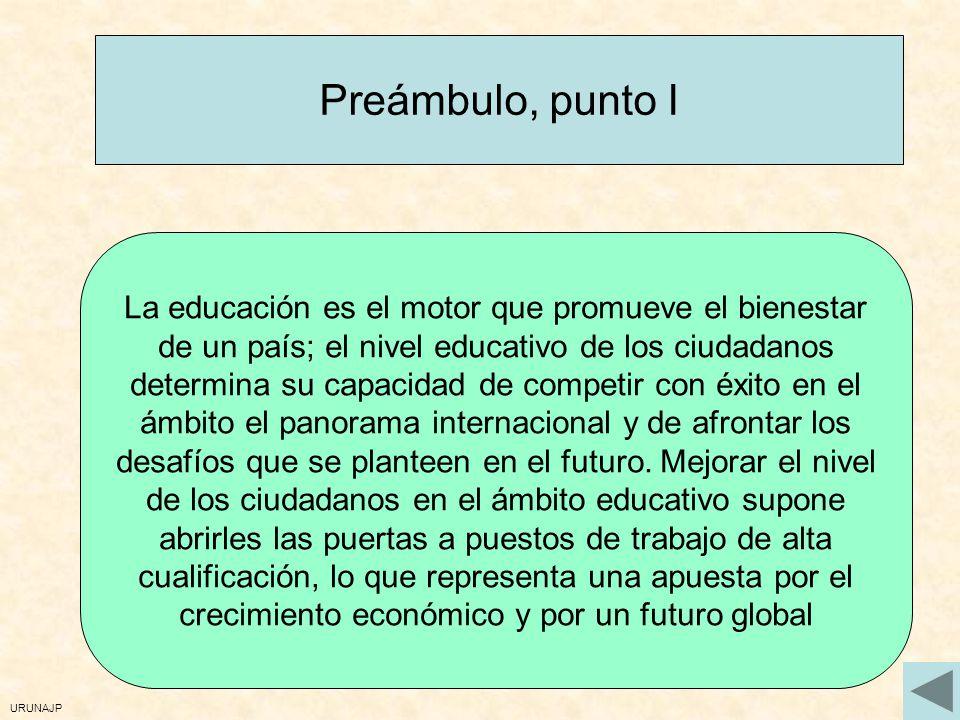 URUNAJP Preámbulo, punto I La educación es el motor que promueve el bienestar de un país; el nivel educativo de los ciudadanos determina su capacidad
