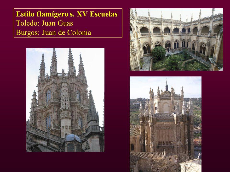 Estilo flamígero s. XV Escuelas Toledo: Juan Guas Burgos: Juan de Colonia