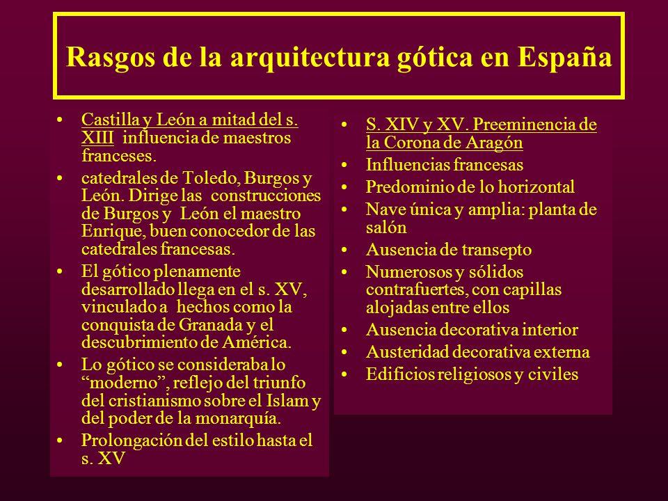 Rasgos de la arquitectura gótica en España Castilla y León a mitad del s. XIII influencia de maestros franceses. catedrales de Toledo, Burgos y León.