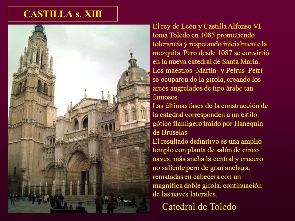 Catedral de Toledo CASTILLA s. XIII El rey de León y Castilla Alfonso VI toma Toledo en 1085 prometiendo tolerancia y respetando inicialmente la mezqu