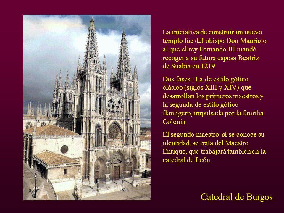 Catedral de Burgos La iniciativa de construir un nuevo templo fue del obispo Don Mauricio al que el rey Fernando III mandó recoger a su futura esposa