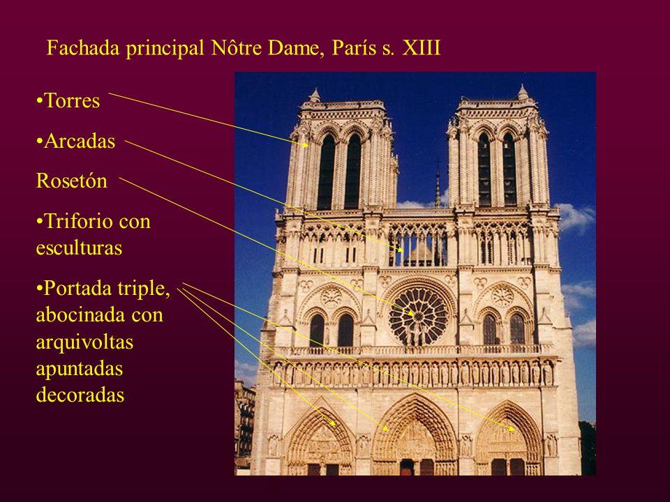 Fachada principal Nôtre Dame, París s. XIII Torres Arcadas Rosetón Triforio con esculturas Portada triple, abocinada con arquivoltas apuntadas decorad