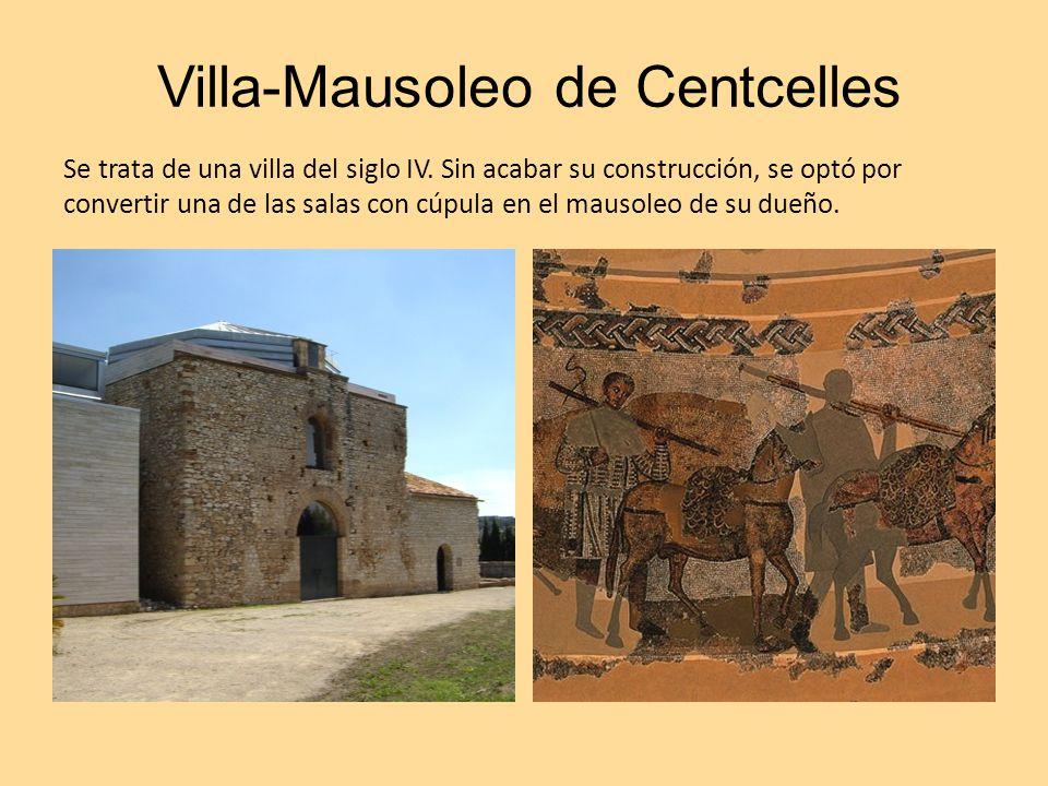 Villa-Mausoleo de Centcelles Se trata de una villa del siglo IV. Sin acabar su construcción, se optó por convertir una de las salas con cúpula en el m