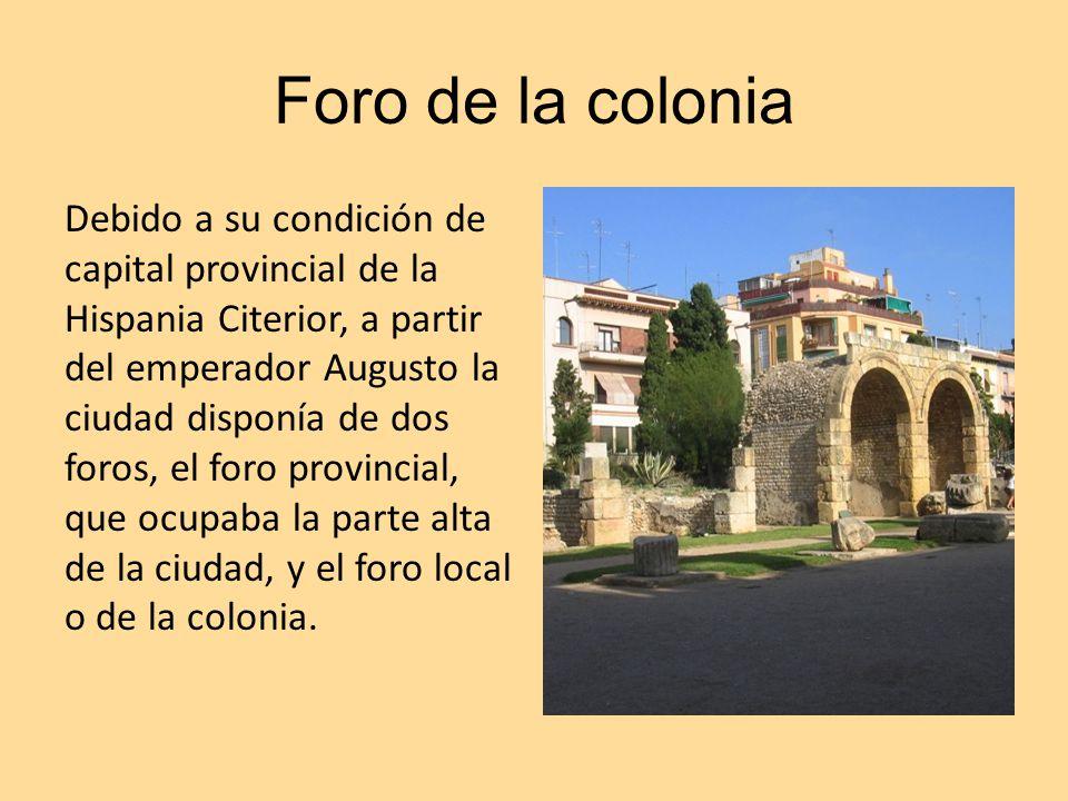 Foro de la colonia Debido a su condición de capital provincial de la Hispania Citerior, a partir del emperador Augusto la ciudad disponía de dos foros