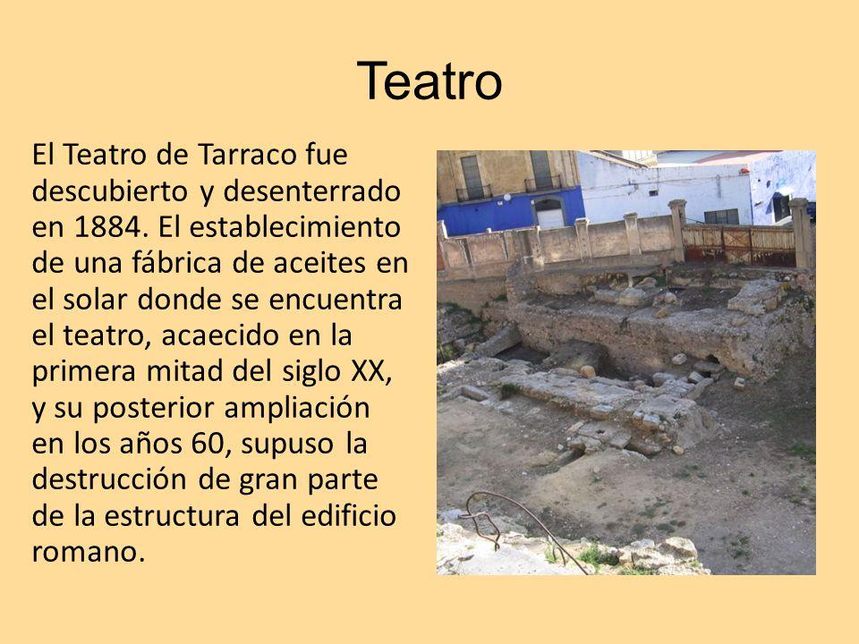 Teatro El Teatro de Tarraco fue descubierto y desenterrado en 1884. El establecimiento de una fábrica de aceites en el solar donde se encuentra el tea