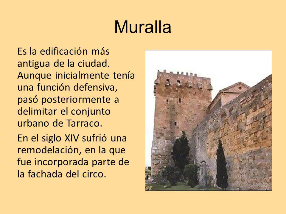 Muralla Es la edificación más antigua de la ciudad. Aunque inicialmente tenía una función defensiva, pasó posteriormente a delimitar el conjunto urban