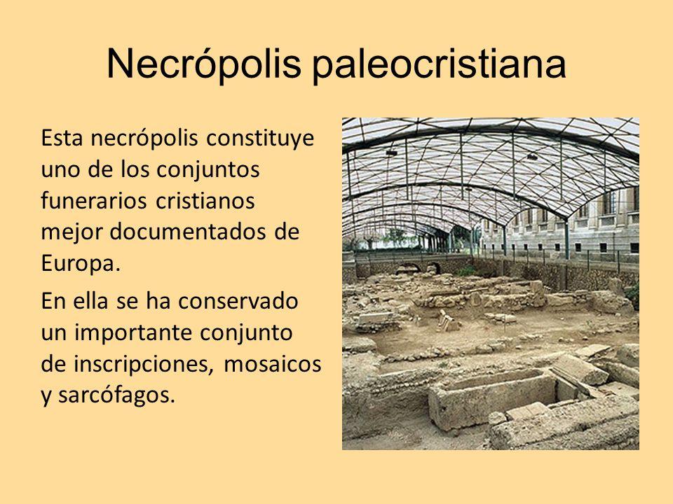 Necrópolis paleocristiana Esta necrópolis constituye uno de los conjuntos funerarios cristianos mejor documentados de Europa. En ella se ha conservado