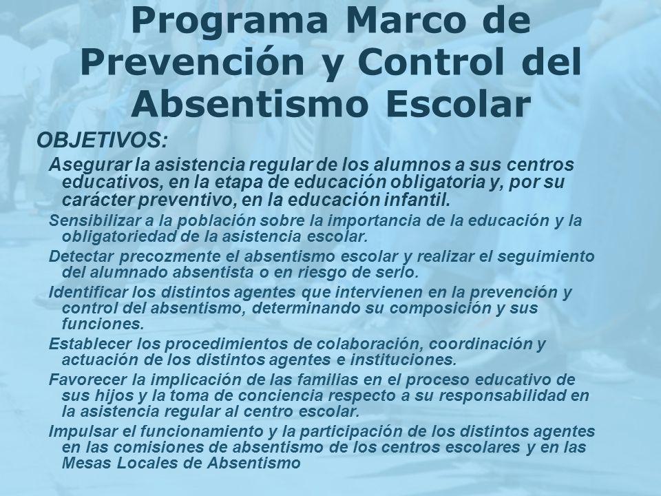 Programa Marco de Prevención y Control del Absentismo Escolar OBJETIVOS: Asegurar la asistencia regular de los alumnos a sus centros educativos, en la