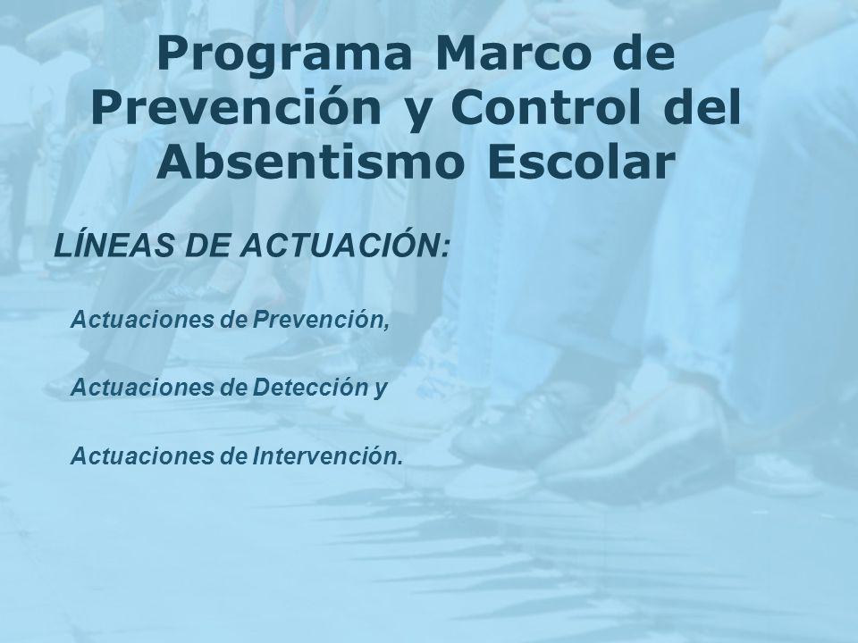 LÍNEAS DE ACTUACIÓN: Actuaciones de Prevención, Actuaciones de Detección y Actuaciones de Intervención.