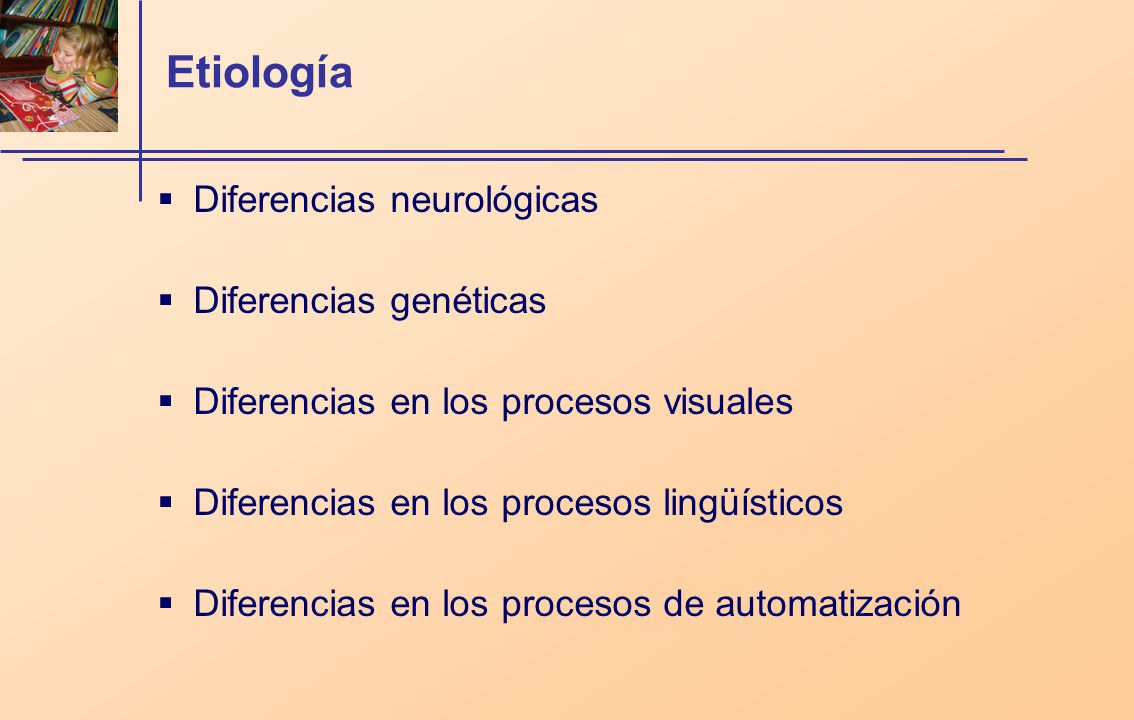 Etiología Diferencias neurológicas Diferencias genéticas Diferencias en los procesos visuales Diferencias en los procesos lingüísticos Diferencias en los procesos de automatización