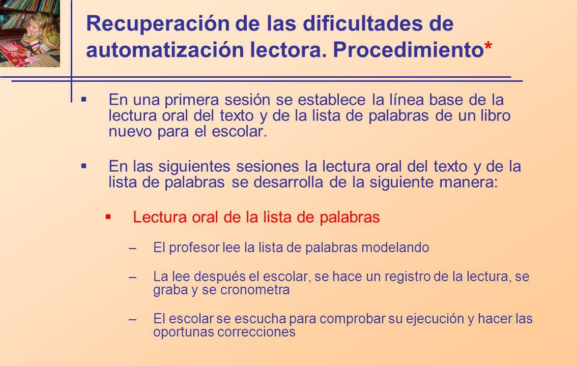 Recuperación de las dificultades de automatización lectora. Procedimiento* En una primera sesión se establece la línea base de la lectura oral del tex