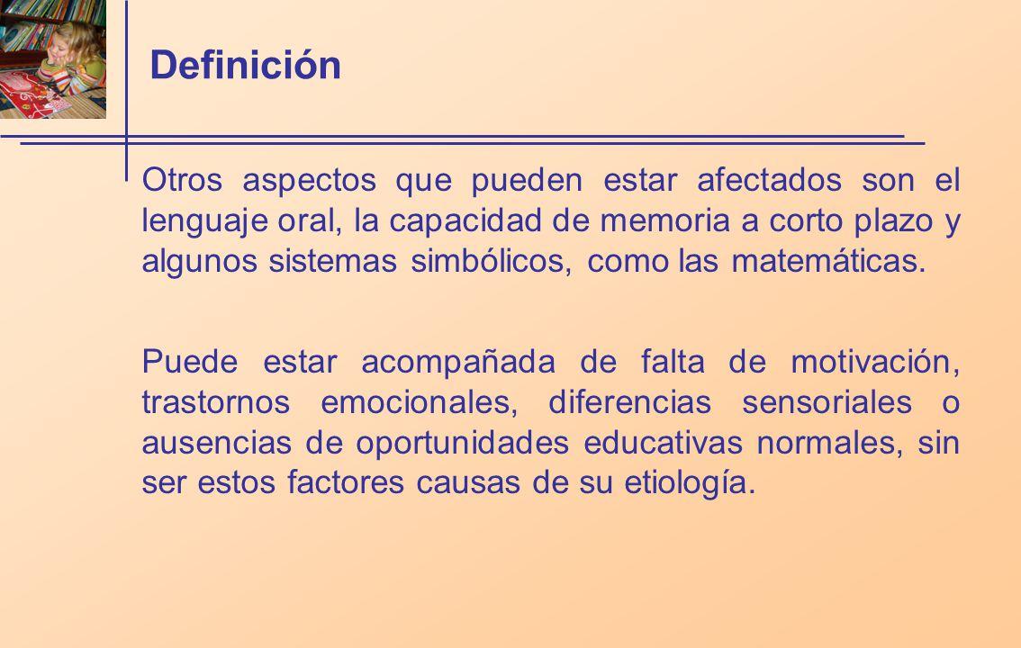 Definición Otros aspectos que pueden estar afectados son el lenguaje oral, la capacidad de memoria a corto plazo y algunos sistemas simbólicos, como las matemáticas.