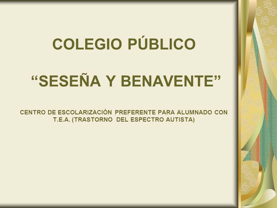 COLEGIO PÚBLICO SESEÑA Y BENAVENTE CENTRO DE ESCOLARIZACIÓN PREFERENTE PARA ALUMNADO CON T.E.A. (TRASTORNO DEL ESPECTRO AUTISTA)